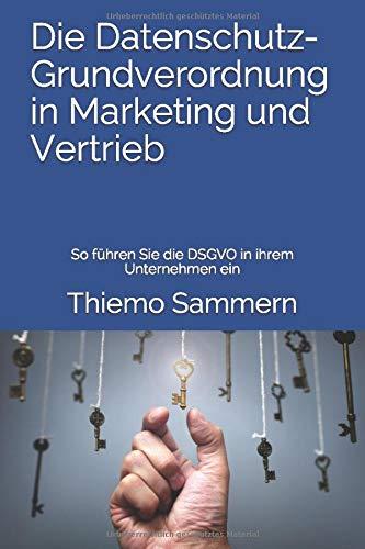 Die Datenschutz-Grundverordnung in Marketing und Vertrieb: So führen Sie die DSGVO in ihrem Unternehmen ein