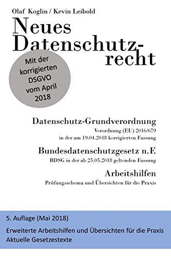 Neues Datenschutzrecht - Datenschutz-Grundverordnung (DSGVO), BDSG 2018: 5. Auflage - Erweiterte Arbeitshilfen und Gesetzestexte und Positionspapiere der Datenschutzbehörden.