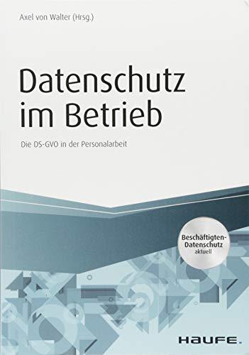 Datenschutz im Betrieb - Die DSGVO in der Personalarbeit (Haufe Fachbuch)