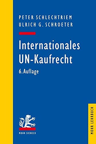 Internationales UN-Kaufrecht: Ein Studien- und Erläuterungsbuch zum Übereinkommen der Vereinten Nationen über Verträge über den internationalen Warenkauf (CISG) (Mohr Lehrbuch)