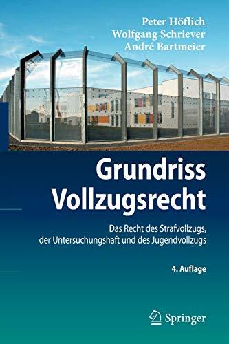 Grundriss Vollzugsrecht: 4. Auflage, Das Recht des Strafvollzugs, der Untersuchungshaft und des Jugendvollzugs (Springer-Lehrbuch) (German Edition)