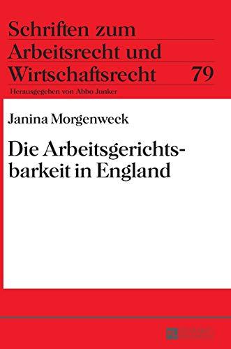 Die Arbeitsgerichtsbarkeit in England (Schriften zum Arbeitsrecht und Wirtschaftsrecht, Band 79)
